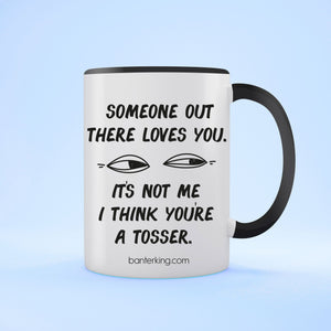 Someone Out There Loves You... Not Me Two Toned Large 11oz Mug Mug Inkthreadable Black