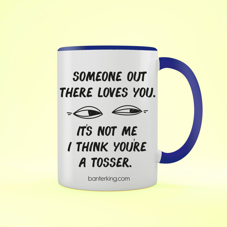 Someone Out There Loves You... Not Me Two Toned Large 11oz Mug Mug Inkthreadable Blue
