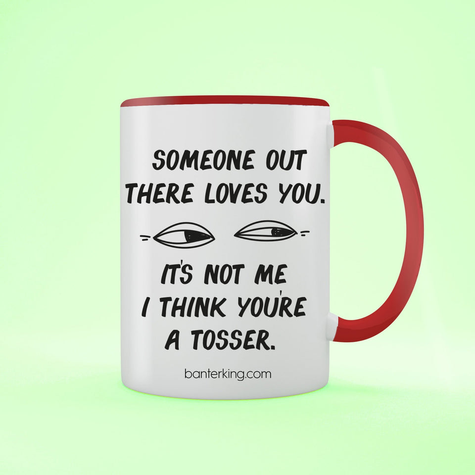Someone Out There Loves You... Not Me Two Toned Large 11oz Mug Mug Inkthreadable Red