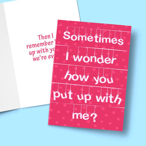 Sometimes I Wonder How You put up with me Greeting Card Stationery Prodigi