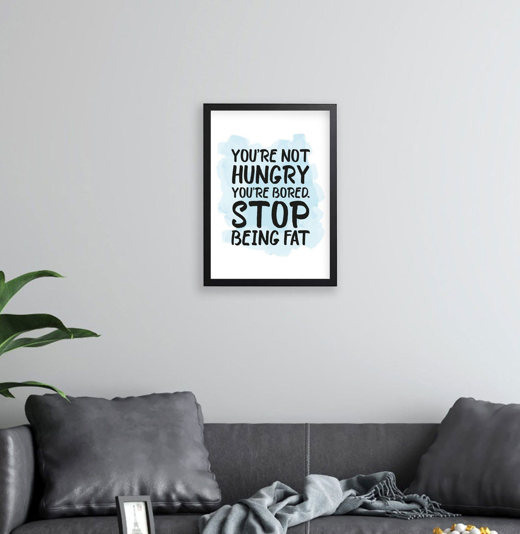 Stop Being Fat Fine Art Print Fine art Prodigi A4 Portrait