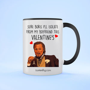 Sure Boris I'll Isolate From My Boyfriend this Valentine's Two Toned Large 11oz Mug Mug BanterKing black