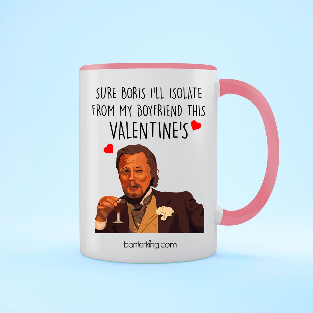 Sure Boris I'll Isolate From My Boyfriend this Valentine's Two Toned Large 11oz Mug Mug BanterKing pink
