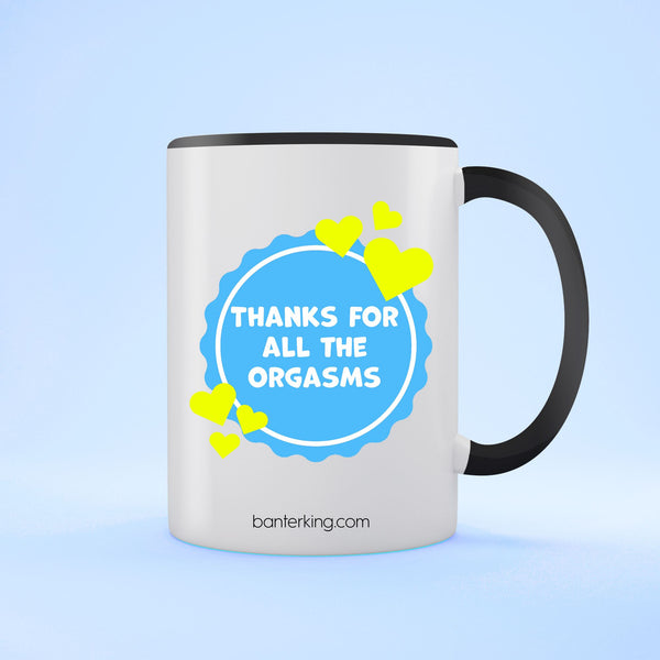 THANKS FOR ALL THE ORGASMS TWO TONED LARGE 11 OZ BANTER MUG Mug BanterKing