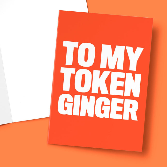 TO MY TOKEN GINGER CARD BanterKing