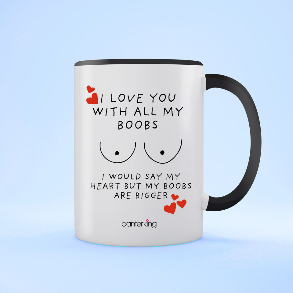 With All My Boobs, Valentine's Two Toned 11oz Mug Mug Inkthreadable Black