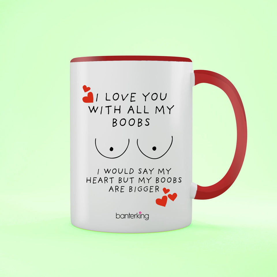 With All My Boobs, Valentine's Two Toned 11oz Mug Mug Inkthreadable Red