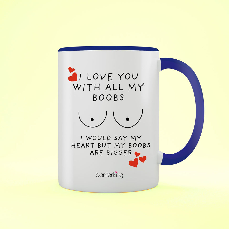 With All My Boobs, Valentine's Two Toned 11oz Mug Mug Inkthreadable Blue