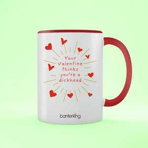 Your Valentine Thinks Dhead, Valentine's Two Toned 11oz Mug Mug Inkthreadable Red
