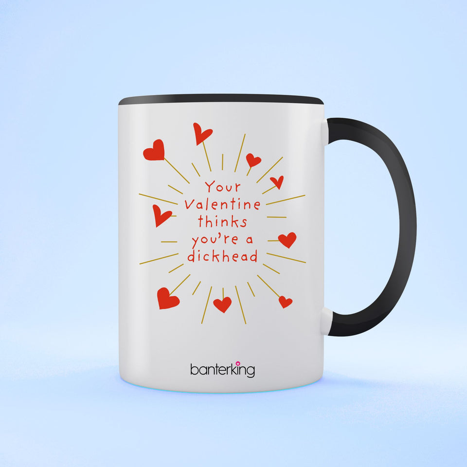 Your Valentine Thinks Dhead, Valentine's Two Toned 11oz Mug Mug Inkthreadable Black