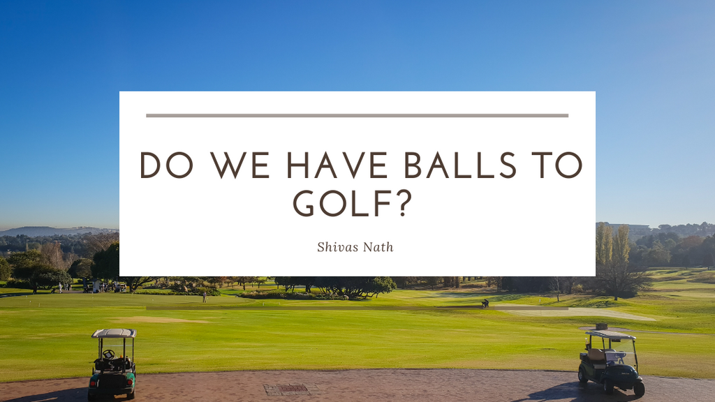 Do we have balls to golf?