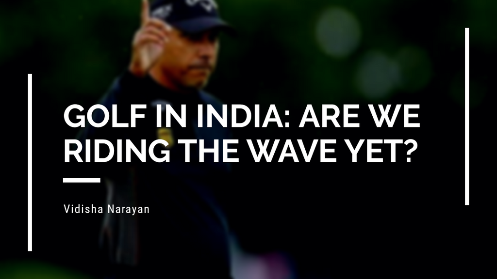 Golf In India: Are we riding the wave yet?