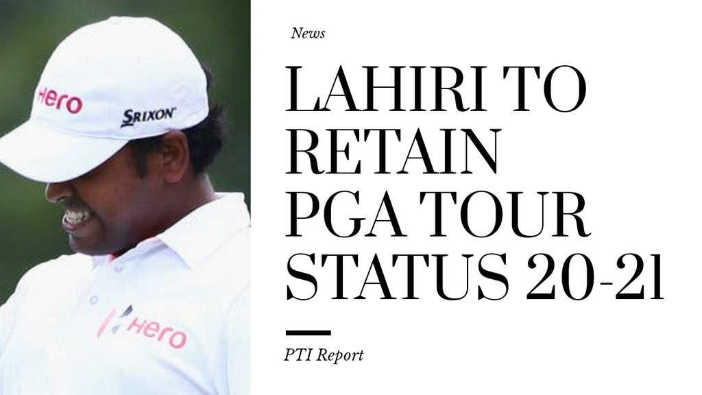 Lahiri to retain PGA Tour Status 20-21