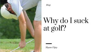Why do I suck at golf?