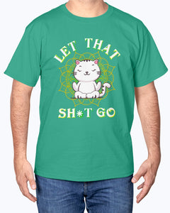 Let That Sh*t Go Cat  T-shirt - Wonder Cute Official