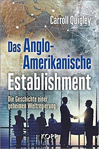 Das Anglo-Amerikanische Establishment - Carroll Quigley