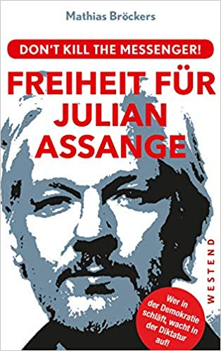 Freiheit für Julian Assange!: Don't kill the messenger! - Mathias Bröckers