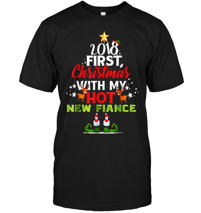first christmas with my hot new fiance t shirt 2018 gift
