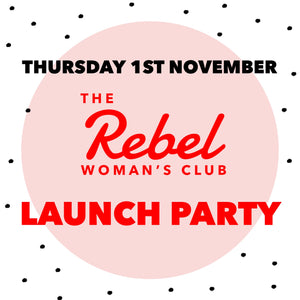 The Rebel Woman's Club Launch Party