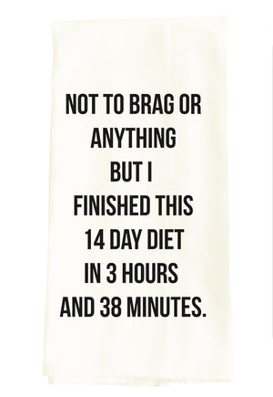 TEA TOWEL: NOT TO BRAG OR ANYTHING... 14 DAY DIET