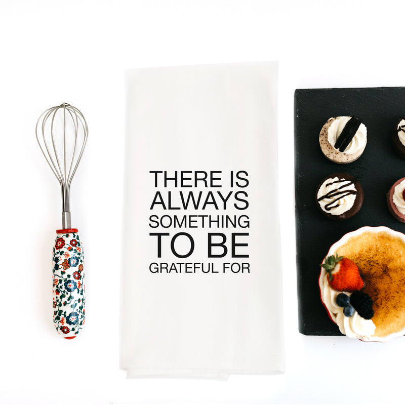 TEA TOWEL: THERE IS ALWAYS SOMETHING TO BE GRATEFUL FOR