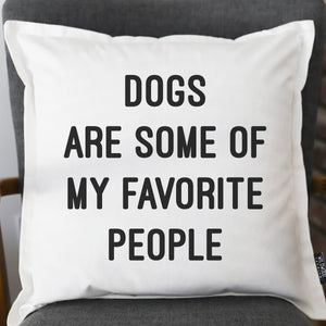 PILLOW-P20: DOGS ARE SOME OF MY FAVORITE PEOPLE