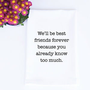 TEA TOWEL: WE'LL BE BEST FRIENDS FOREVER