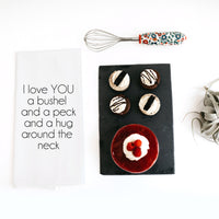 TEA TOWEL: I LOVE YOU A BUSHEL AND A PECK