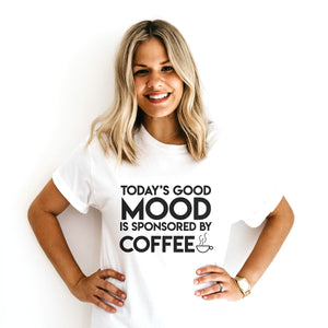 TSHIRT: TODAY'S GOOD MOOD IS SPONSORED BY COFFEE