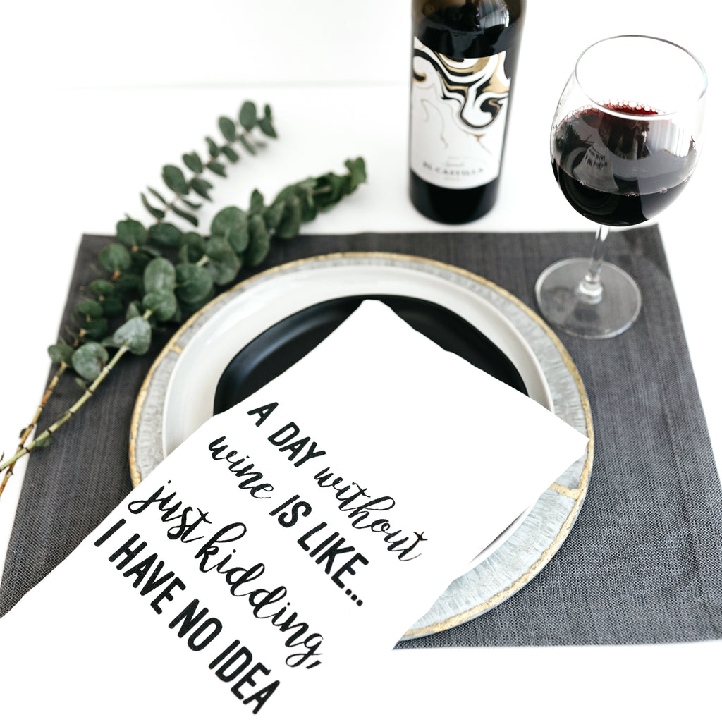 TEA TOWEL: A DAY WITHOUT WINE IS LIKE, JUST KIDDING, I HAVE NO IDEA.