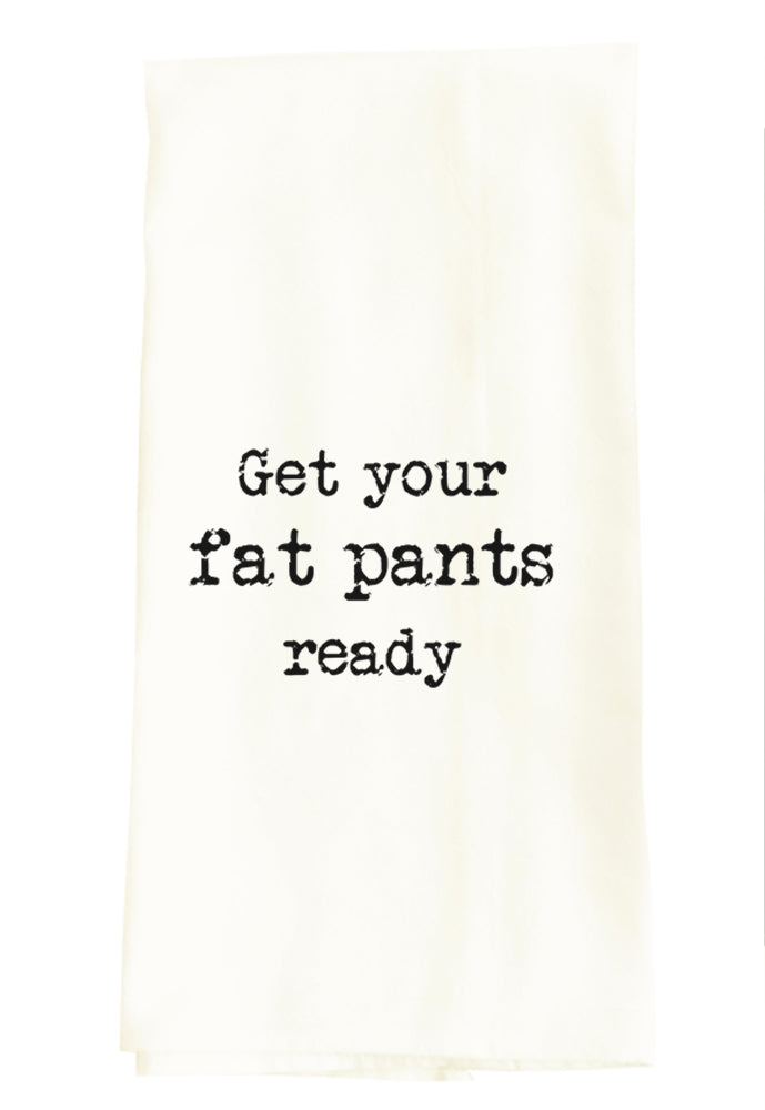TEA TOWEL: GET YOUR FAT PANTS READY