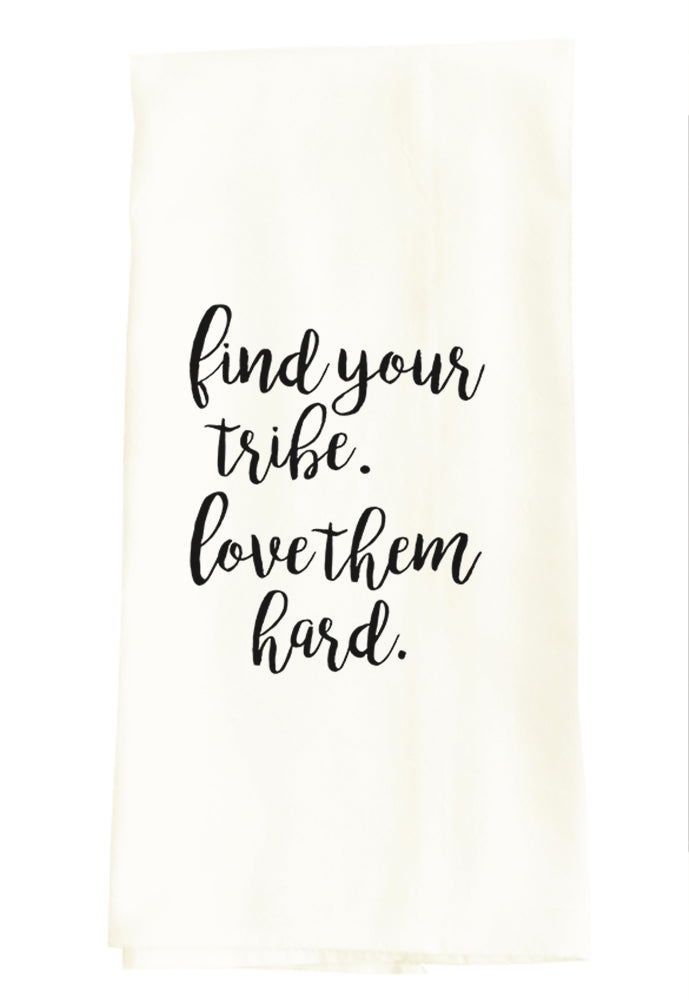 TEA TOWEL: FIND YOUR TRIBE. LOVE THEM HARD.