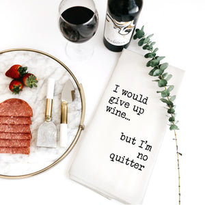 TEA TOWEL: I WOULD GIVE UP WINE... BUT I'M NO QUITTER