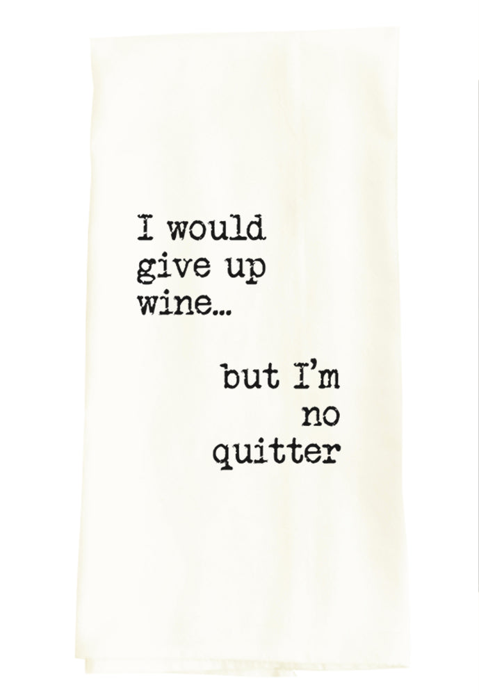 I WOULD GIVE UP WINE... BUT I'M NO QUITTER
