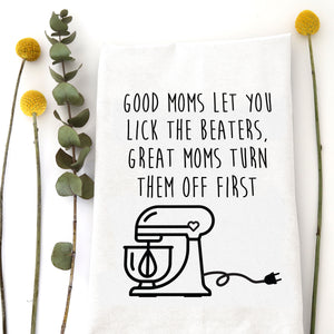 TEA TOWEL: GOOD MOMS LET YOU LICK THE BEATERS
