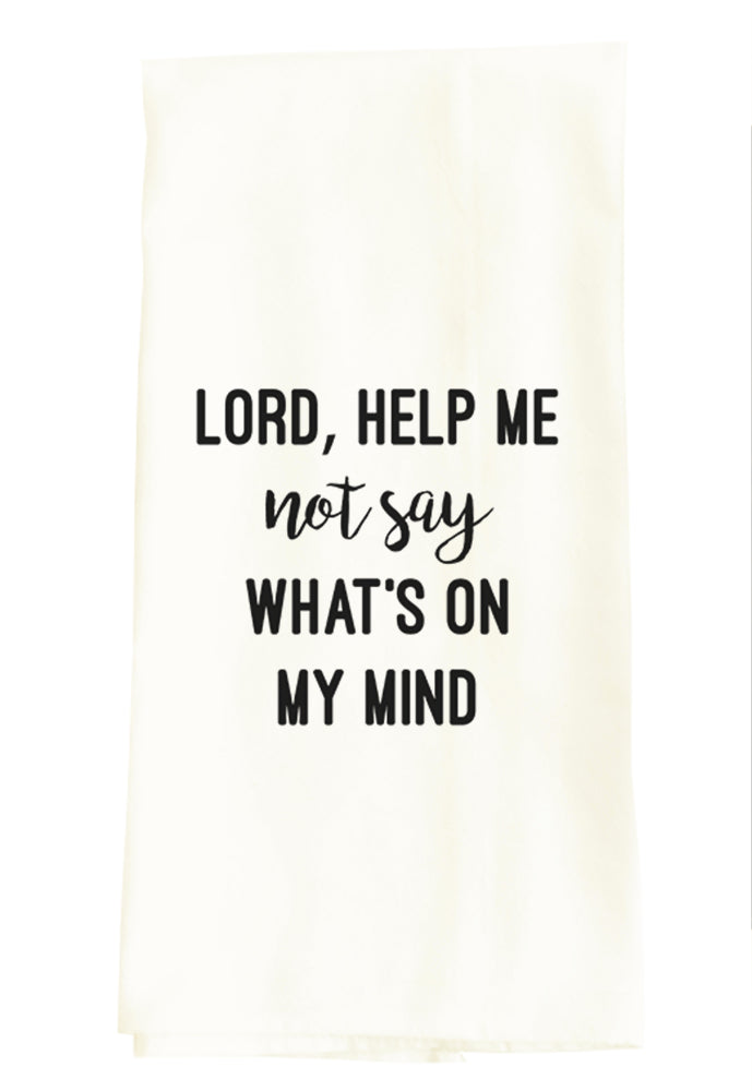 LORD, HELP ME NOT SAY WHAT'S ON MY MIND
