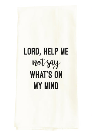 TEA TOWEL: LORD, HELP ME NOT SAY WHAT'S ON MY MIND