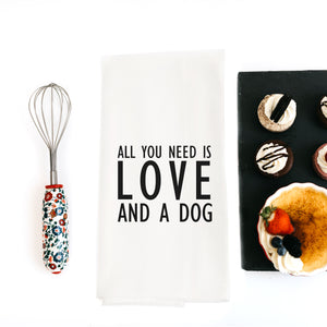 TEA TOWEL: ALL YOU NEED IS LOVE AND A DOG