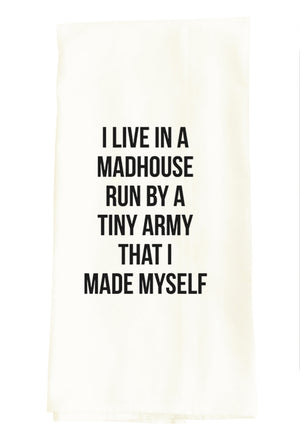 TEA TOWEL: I LIVE IN A MADHOUSE RUN BY A TINY ARMY THAT I MADE MYSELF