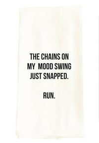 CHAINS ON MY MOOD SWING JUST SNAPPED. RUN.