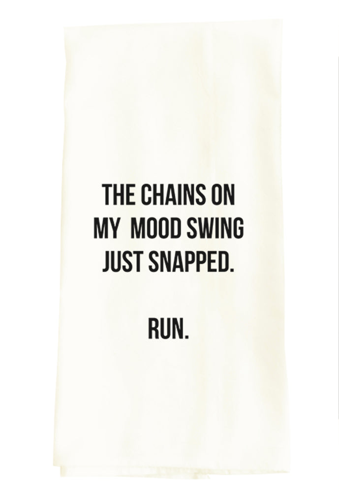 TEA TOWEL: CHAINS ON MY MOOD SWING JUST SNAPPED. RUN.