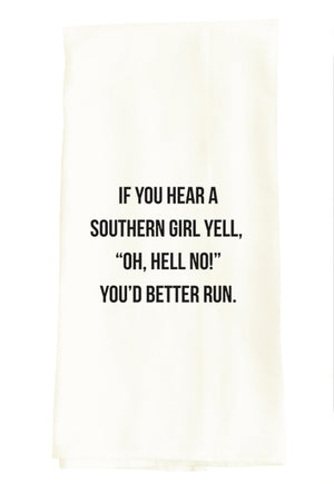 "TEA TOWEL: IF YOU HEAR A SOUTHERN GIRL YELL ""OH, HELL NO!"" YOU'D BETTER RUN."