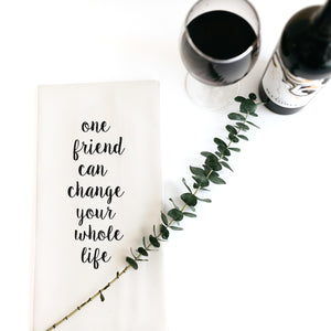 TEA TOWEL: ONE FRIEND CAN CHANGE YOUR WHOLE LIFE