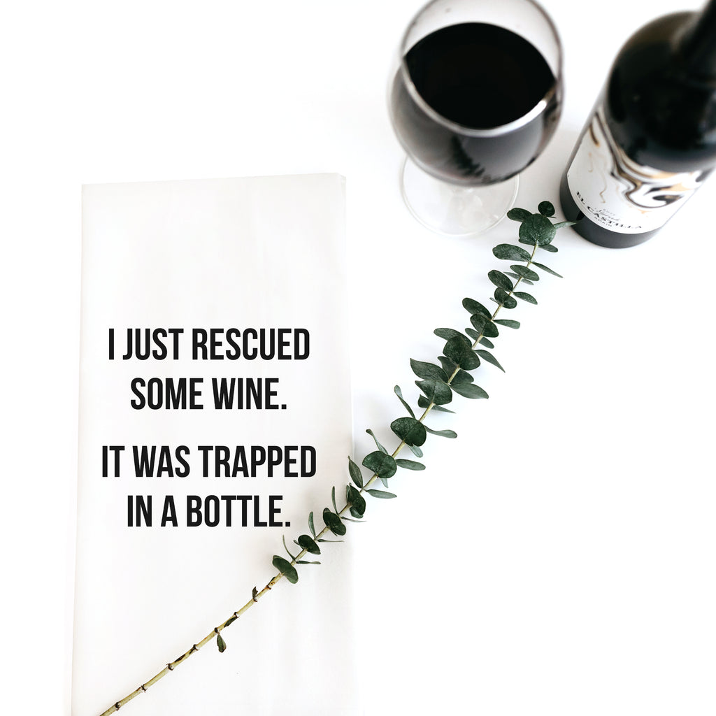 I JUST RESCUED SOME WINE. IT WAS TRAPPED IN A BOTTLE.