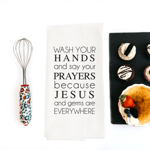 TEA TOWEL: WASH YOUR HANDS AND SAY YOUR PRAYERS