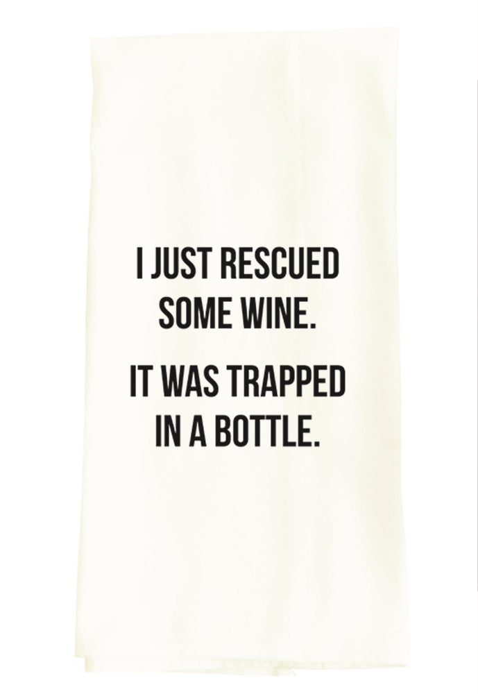 TEA TOWEL: I JUST RESCUED SOME WINE. IT WAS TRAPPED IN A BOTTLE.