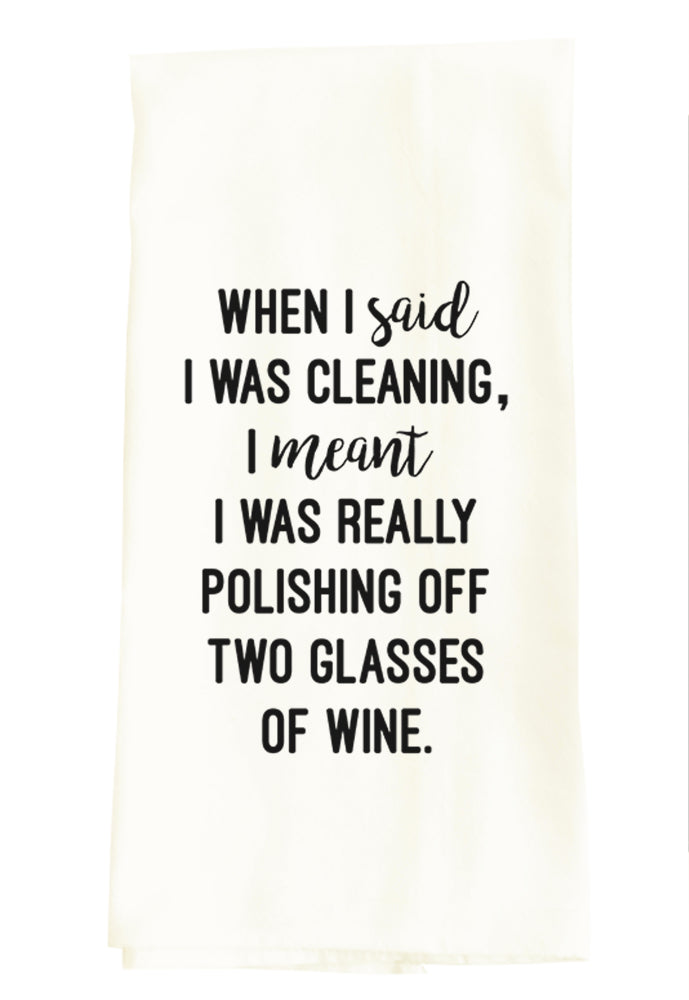 TEA TOWEL: WHEN I SAID I WAS CLEANING...POLISHING OFF WINE