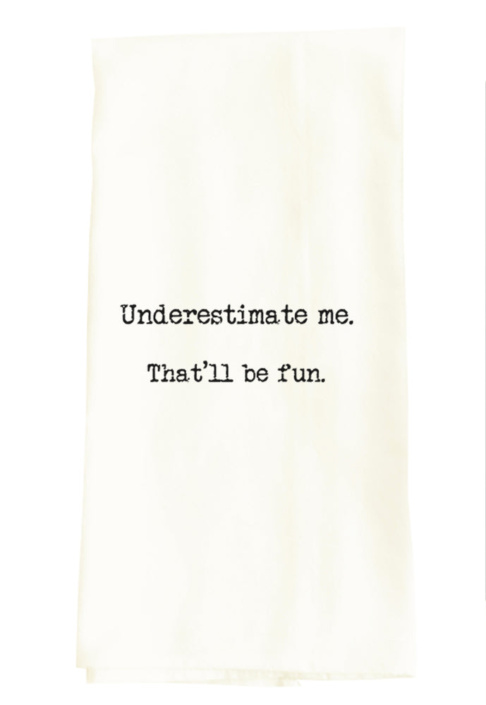 TEA TOWEL: UNDERESTIMATE ME. THAT'LL BE FUN.