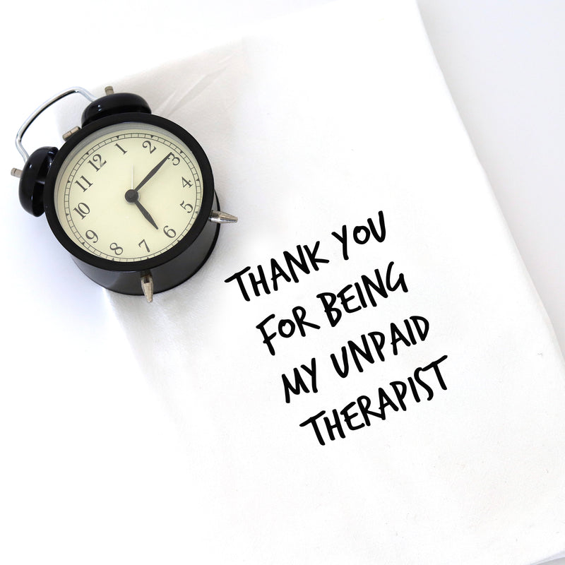 TEA TOWEL: THANK YOU FOR BEING MY UNPAID THERAPIST