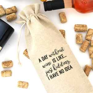 WINE BAG: A DAY WITHOUT WINE IS LIKE...